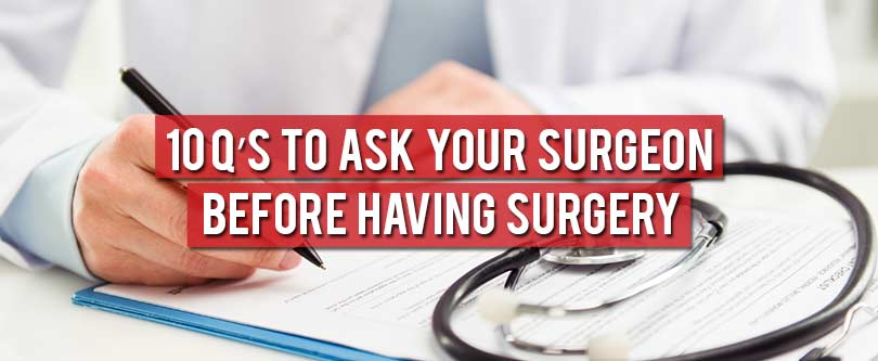 10 Q's to ask your surgeon before having surgery